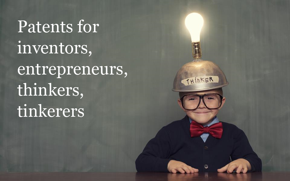 Patents for inventors, entrepreneurs, thinkers, & tinkerers